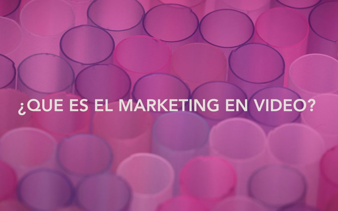 ¿Que es el marketing en vídeo?